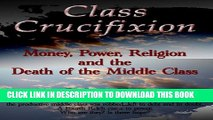 [PDF] Class Crucifixion: Money, Power, Religion and the Death of the Middle Class Full Collection