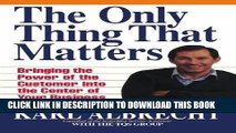 [Read PDF] The Only Thing That Matters: Bringing the Power of the Custome Into the Center of Your