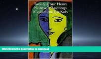 FAVORIT BOOK Twenty-Four Henri Matisse s Paintings (Collection) for Kids READ PDF BOOKS ONLINE