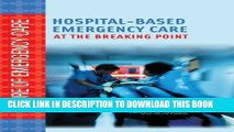 [PDF] Hospital-Based Emergency Care: At the Breaking Point (Future of Emergency Care) Full Online