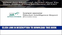 [PDF] What Are Medicaid ACOs? How Do They Differ From Medicare ACOs? An OPEN MINDS Market