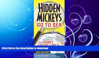 READ BOOK  Hidden Mickeys Go To Sea: A Field Guide to the Disney Cruise Line s Best Kept Secrets