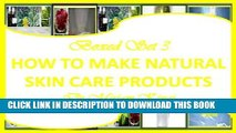 [PDF] Boxed Set 3 How To Make Natural Skin Care Products (How to Make Natural Skin Care Products