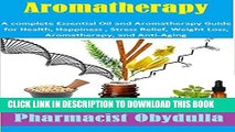 [PDF] Aromatherapy: A complete Essential Oil and Aromatherapy Guide for Health, Happiness , Stress