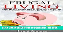 [Read PDF] Frugal Living: Easy money saving tips to help you spend less, save money, and achieve