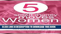 [DOWNLOAD] PDF BOOK 5 Smart Money Moves For Women: Discover the 5 simple money steps every woman