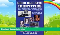 Big Deals  Good Old Kiwi Identities: Folk Who Put the Kiwi in Kiwi  Best Seller Books Most Wanted