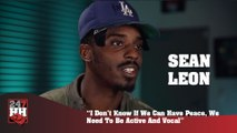 Sean Leon - I Don't Know If We Can Have Peace, We Need To Be Active And Vocal (247HH Exclusive)  (247HH Exclusive)