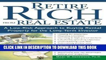 [EBOOK] DOWNLOAD Retire Rich from Real Estate: A Low-Risk Approach to Buying Rental Property for