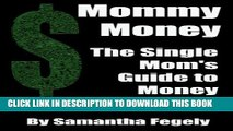 [PDF] Mommy Money: The Single Mom s Guide to Making Money Full Collection