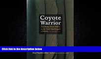 Free [PDF] Downlaod  Coyote Warrior: One Man, Three Tribes, and the Trial That Forged a Nation,