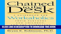 [PDF] Chained to the Desk (Second Edition): A Guidebook for Workaholics, Their Partners and