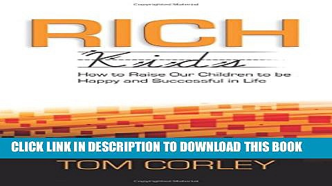 [DOWNLOAD]|[BOOK]} PDF Rich Kids: How to Raise Our Children to Be Happy and Successful in Life
