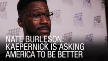 Nate Burleson: Colin Kaepernick Is Asking America To Be Better