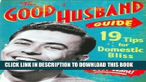 [PDF] The Good Husband Guide: 19 Tips for Domestic Bliss [Full Ebook]