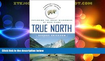 Must Have PDF  True North: Exploring the Great Wilderness by Bush Plane  Full Read Most Wanted