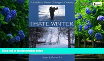 Big Deals  I Hate Winter: A Guide to Winter Outings in Ontario  Full Ebooks Most Wanted