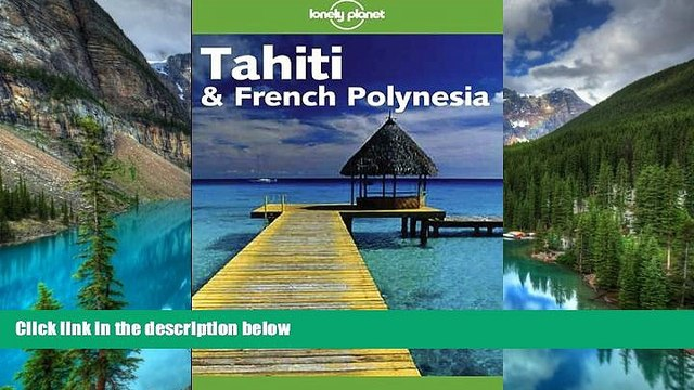 Must Have  Lonely Planet Tahiti   French Polynesia (Lonely Planet Tahiti and French Polynesia)