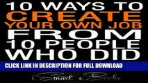[PDF] 10 Ways to Create Your Own Job from 10 People Who Did: Easy Ideas to Earn Money Fast Popular