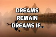 Dreams Remain Dreams If