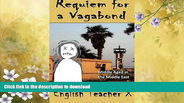 FAVORITE BOOK  Requiem for a Vagabond: Middle Aged in the Middle East (English Teacher X)  GET PDF