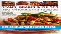[PDF] Beans, Grains   Pulses: 150 Wholesome Recipes: All You Need To Know About Beans, Grains,