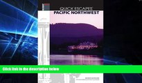 Must Have  Quick Escapes Pacific Northwest, 8th: Getaways from Portland, Seattle, and Vancouver,