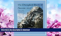 READ BOOK  The Disneyland Book of Secrets 2013: One Local s Unauthorized, Rapturous and