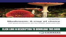 [PDF] FREE Mushroom: A crop of choice: Lets grow mushrooms for our health, food and cash [Read]