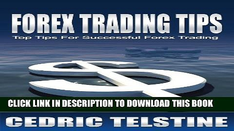 [DOWNLOAD] PDF BOOK Forex Trading Tips: Top Tips For Successful Forex Trading (Forex Trading