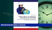 READ PDF Child Labour in Pakistan: Including the Excluded: Subsidized Education and Subsidy: Tools