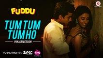 Tum Tum Tum Ho Punjabi Version HD Video Song Fuddu 2016 Swati Kapoor Shubham Arijit Singh | New Songs
