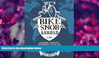eBook Download Bike Snob Abroad: Strange Customs, Incredible Fiets, and the Quest for Cycling