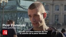 Piotr Pavlenski : « La colonne de la place Vendôme, symbole de la confrontation avec le pouvoir »