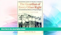 Must Have  The Guardian of Every Other Right: A Constitutional History of Property Rights