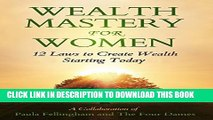 [DOWNLOAD] PDF BOOK Wealth Mastery for Women: 12 Laws to Creating Wealth Starting Today New