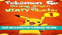 [PDF] Pokemon Go: Strange Origins of the Wimpy Pikachu 1 (Pokemon Pikachu) (Volume 1) Full