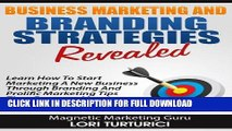 [PDF] Business Marketing And Branding Strategies Revealed: Learn How To Start Marketing A New