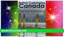 Must Have  British Columbia Canada. Tips For Travellers: Victoria, Vancouver and Bear Viewing Tips