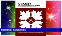 READ FULL  Granby DIY City Guide and Travel Journal: City Notebook for Granby, Quebec (Curate