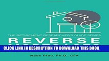 [EBOOK] DOWNLOAD Reverse Mortgages: How to use Reverse Mortgages to Secure Your Retirement (The