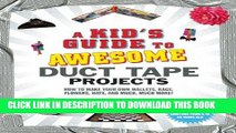 [EBOOK] DOWNLOAD A Kid s Guide to Awesome Duct Tape Projects: How to Make Your Own Wallets, Bags,