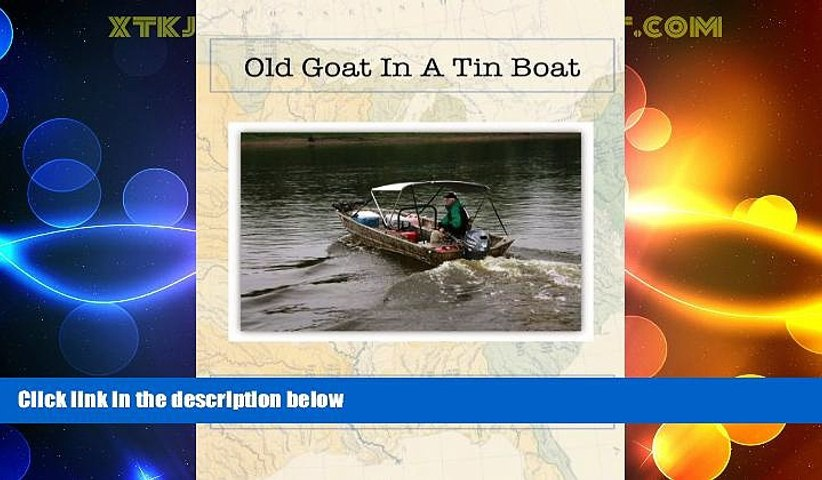 Choose Book Old Goat In A Tin Boat: A 2,100 mile river journey from Minneapolis, MN to Albany, GA