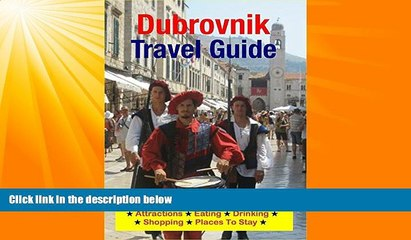 Popular Book Dubrovnik, Croatia Travel Guide - Attractions, Eating, Drinking, Shopping   Places To