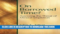 [DOWNLOAD] PDF BOOK On Borrowed Time: Assessing the Threat of Mineral Depletion (Rff Press)