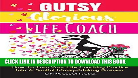 Ebook Gutsy Glorious Life Coach: How to Turn Your Life Coaching Practice into a Soulful