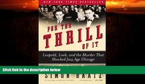 complete  For the Thrill of It: Leopold, Loeb, and the Murder That Shocked Jazz Age Chicago