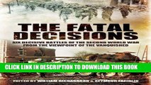 [Free Read] The Fatal Decisions: Six Decisive Battles of the Second World War from the Viewpoint