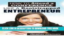 [Free Read] How to Attend a Conference Like a Bootstrapped Entrepreneur Free Online