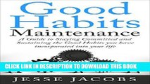 Ebook Good Habits Maintenance: A Guide to Staying Committed and Sustaining the Good Habits You
